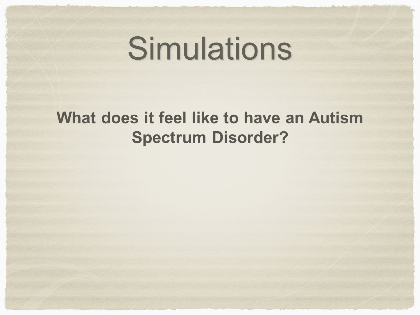 Simulations What does it feel like to have an Autism Spectrum Disorder?