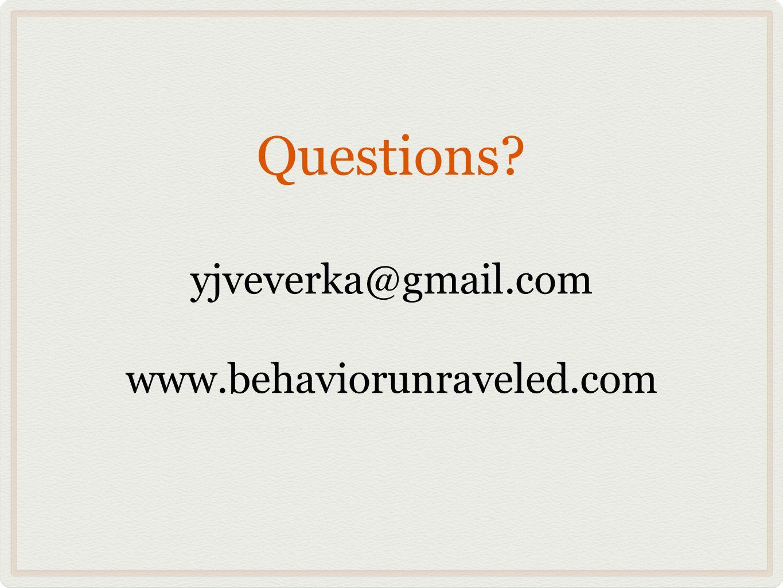 Questions? yjveverka@gmail.com www.behaviorunraveled.com