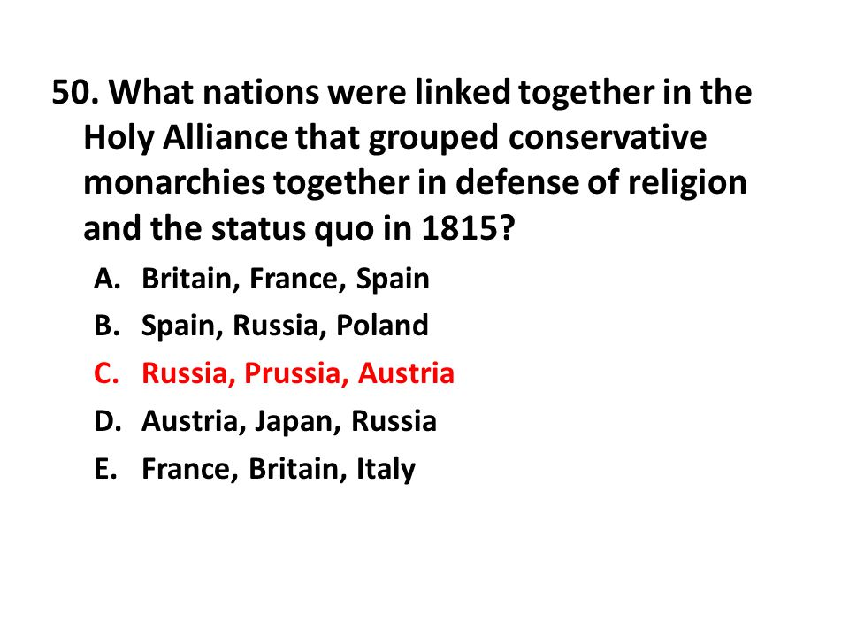 50. What nations were linked together in the Holy Alliance that grouped conservative monarchies together in defense of religion and the status quo in