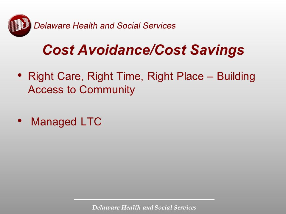 Cost Avoidance/Cost Savings Right Care, Right Time, Right Place – Building Access to Community Managed LTC