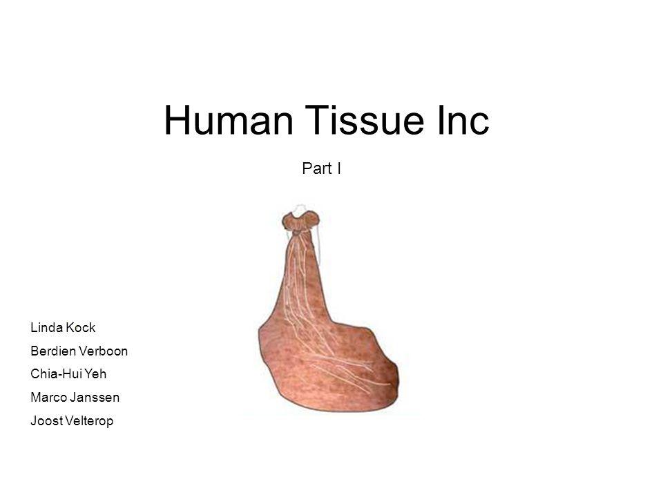 Human Tissue Inc Part I Linda Kock Berdien Verboon Chia-Hui Yeh Marco Janssen Joost Velterop