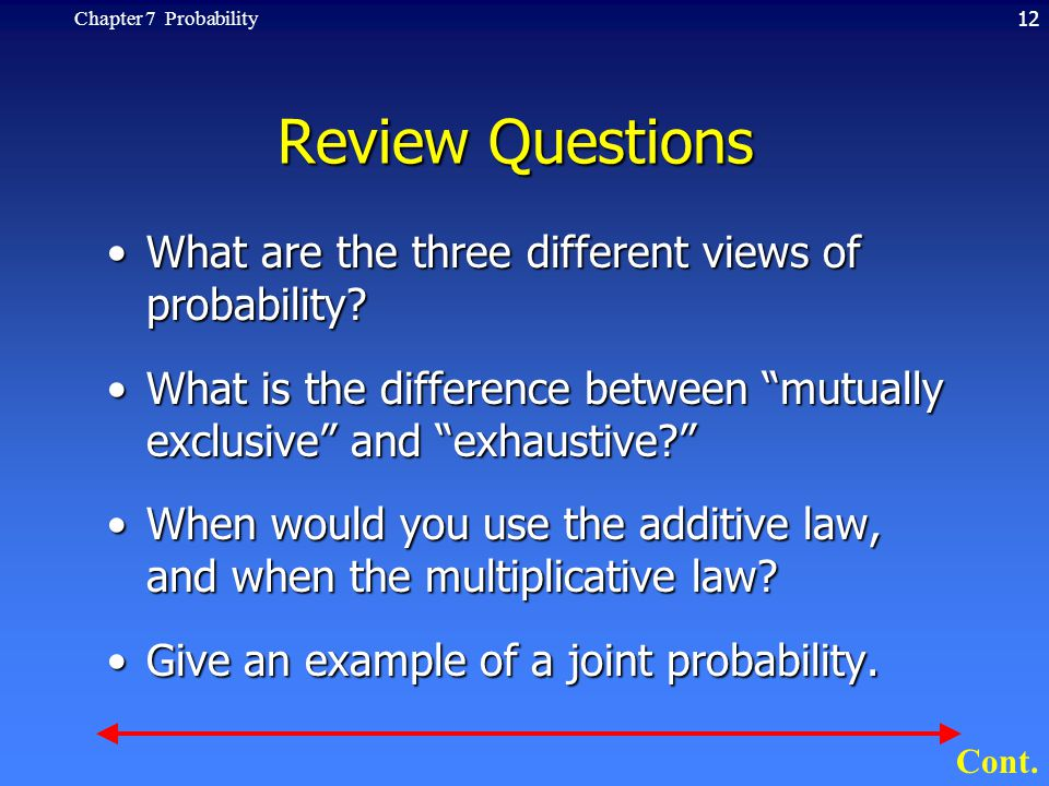 12Chapter 7 Probability Review Questions What are the three different views of probability?What are the three different views of probability? What is