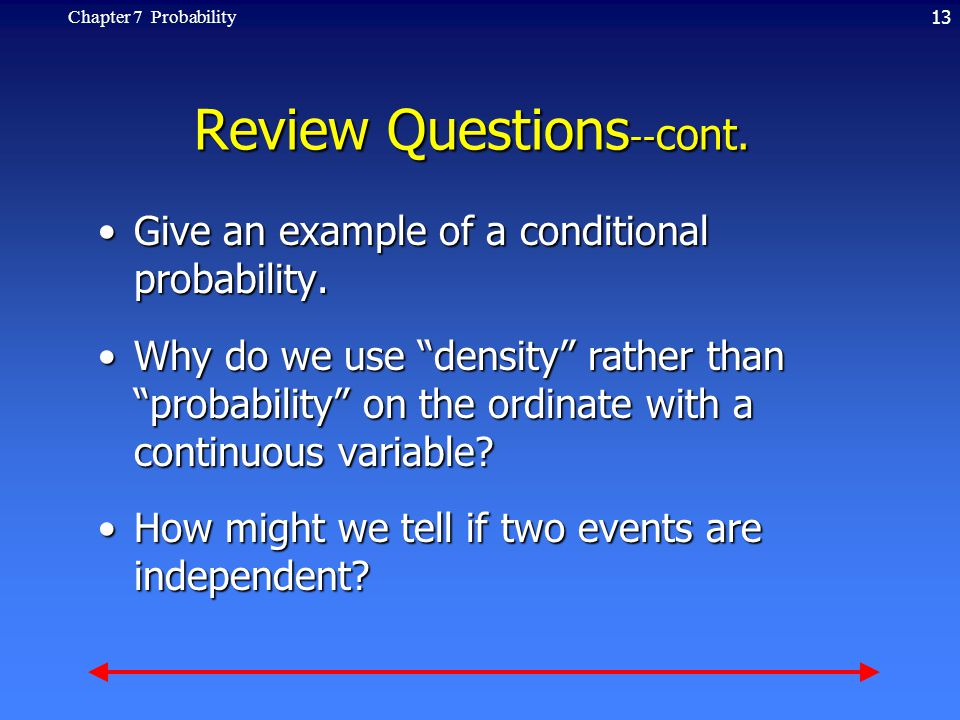 13Chapter 7 Probability Review Questions -- cont. Give an example of a conditional probability.Give an example of a conditional probability. Why do we