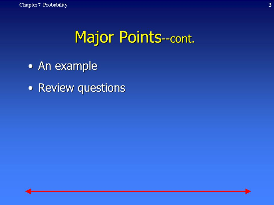 3Chapter 7 Probability Major Points --cont. An exampleAn example Review questionsReview questions