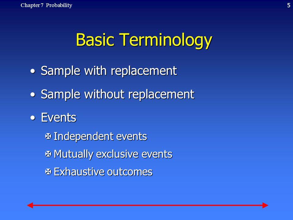 5Chapter 7 Probability Basic Terminology Sample with replacementSample with replacement Sample without replacementSample without replacement EventsEve