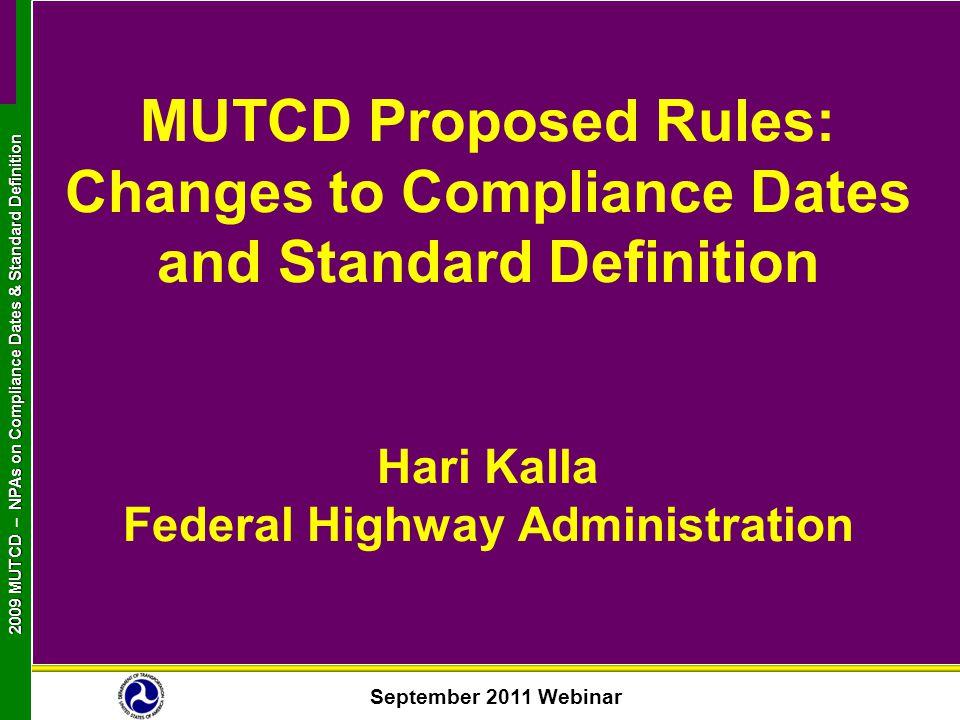 September 2011 Webinar 2009 MUTCD NPAs on Compliance Dates & Standard Definition 2009 MUTCD – NPAs on Compliance Dates & Standard Definition MUTCD Pro