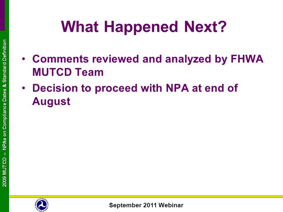 September 2011 Webinar 2009 MUTCD NPAs on Compliance Dates & Standard Definition 2009 MUTCD – NPAs on Compliance Dates & Standard Definition What Happ
