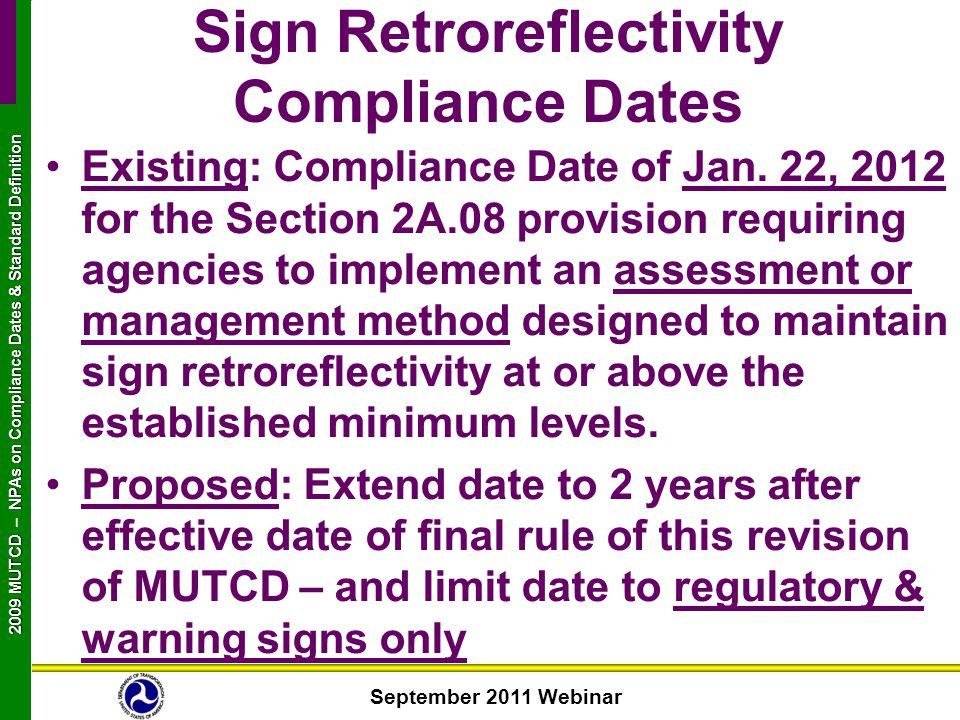 September 2011 Webinar 2009 MUTCD NPAs on Compliance Dates & Standard Definition 2009 MUTCD – NPAs on Compliance Dates & Standard Definition Existing: