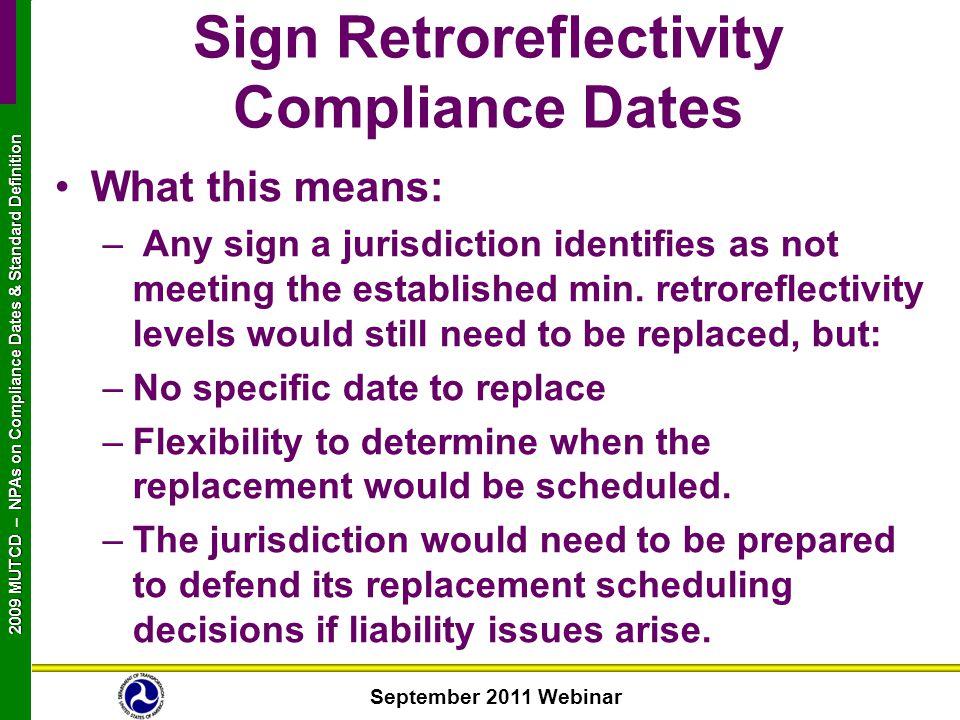 September 2011 Webinar 2009 MUTCD NPAs on Compliance Dates & Standard Definition 2009 MUTCD – NPAs on Compliance Dates & Standard Definition What this