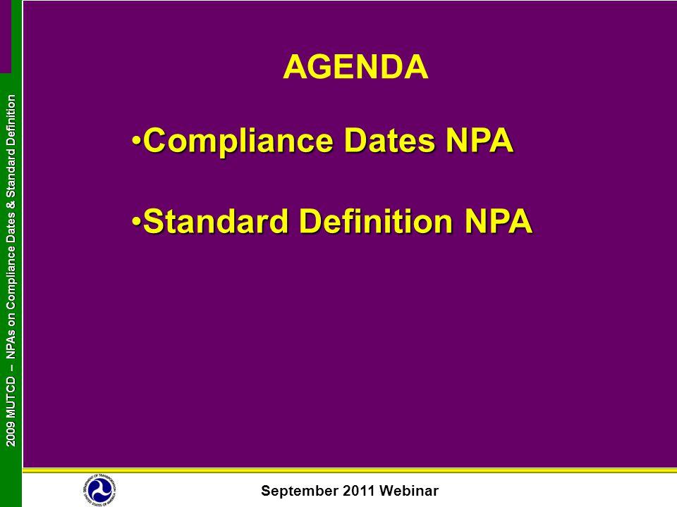 September 2011 Webinar 2009 MUTCD NPAs on Compliance Dates & Standard Definition 2009 MUTCD – NPAs on Compliance Dates & Standard Definition AGENDA Co