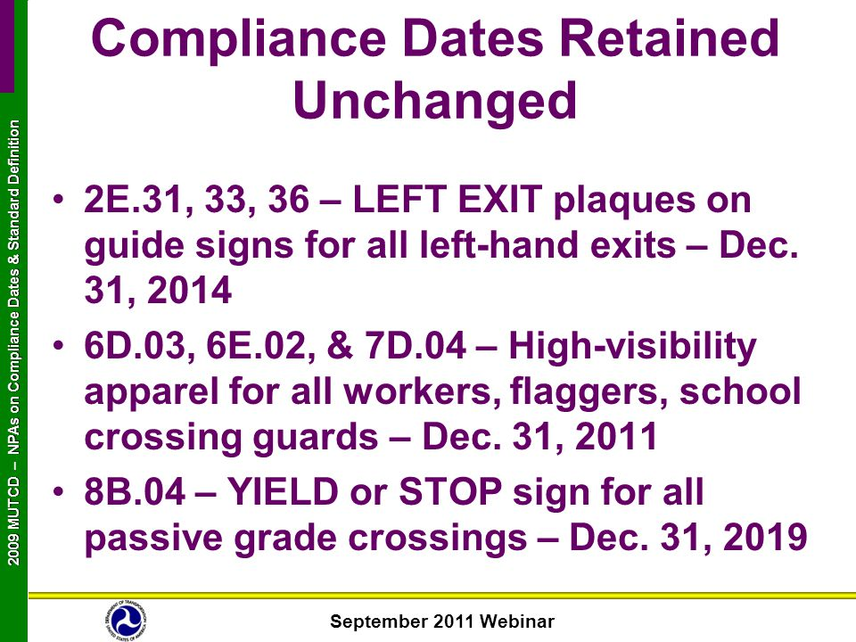 September 2011 Webinar 2009 MUTCD NPAs on Compliance Dates & Standard Definition 2009 MUTCD – NPAs on Compliance Dates & Standard Definition 2E.31, 33, 36 – LEFT EXIT plaques on guide signs for all left-hand exits – Dec.