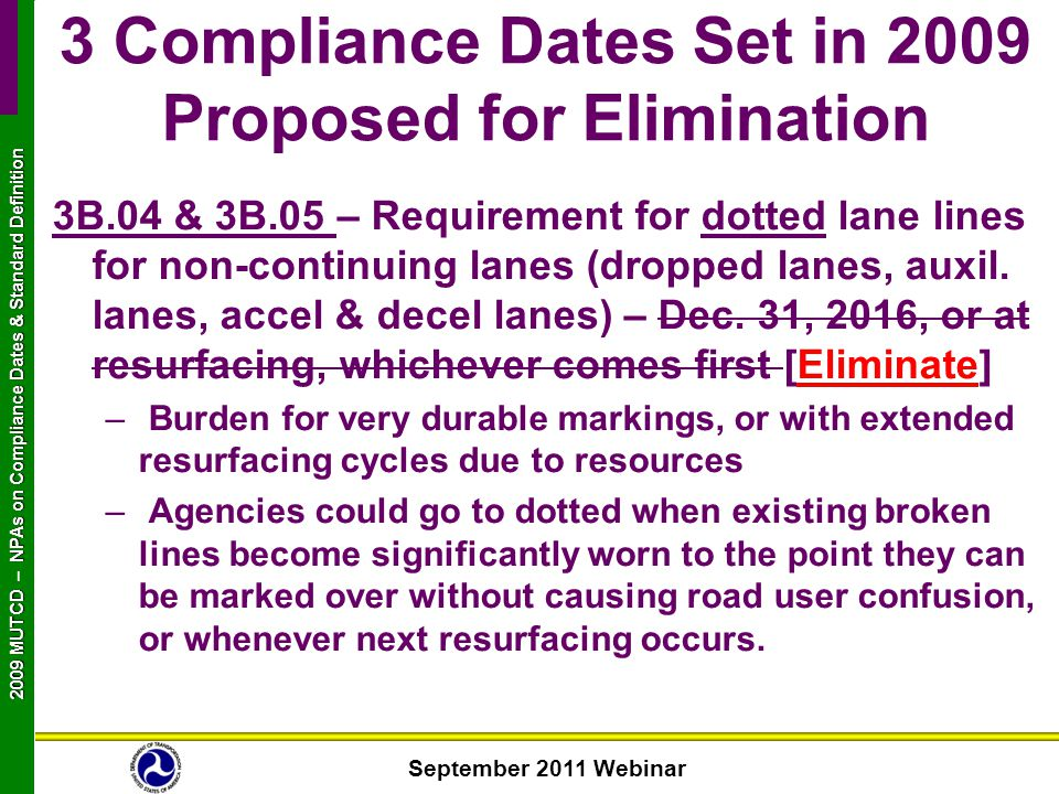 September 2011 Webinar 2009 MUTCD NPAs on Compliance Dates & Standard Definition 2009 MUTCD – NPAs on Compliance Dates & Standard Definition 3B.04 & 3B.05 – Requirement for dotted lane lines for non-continuing lanes (dropped lanes, auxil.
