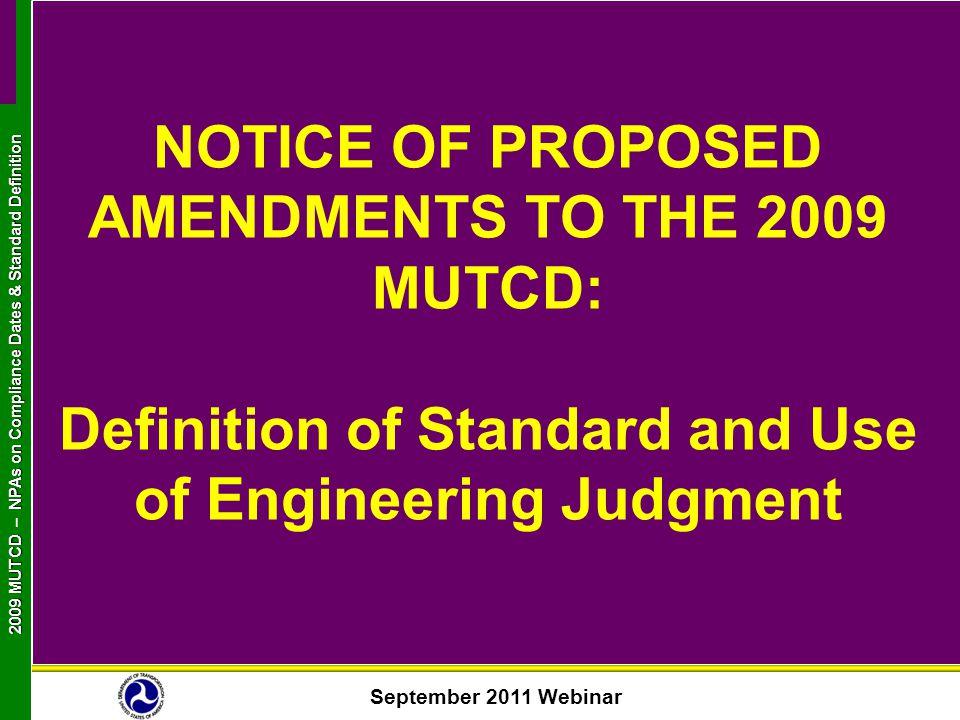 September 2011 Webinar 2009 MUTCD NPAs on Compliance Dates & Standard Definition 2009 MUTCD – NPAs on Compliance Dates & Standard Definition NOTICE OF
