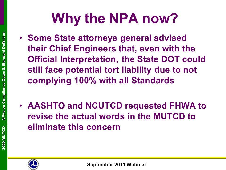 September 2011 Webinar 2009 MUTCD NPAs on Compliance Dates & Standard Definition 2009 MUTCD – NPAs on Compliance Dates & Standard Definition Why the N