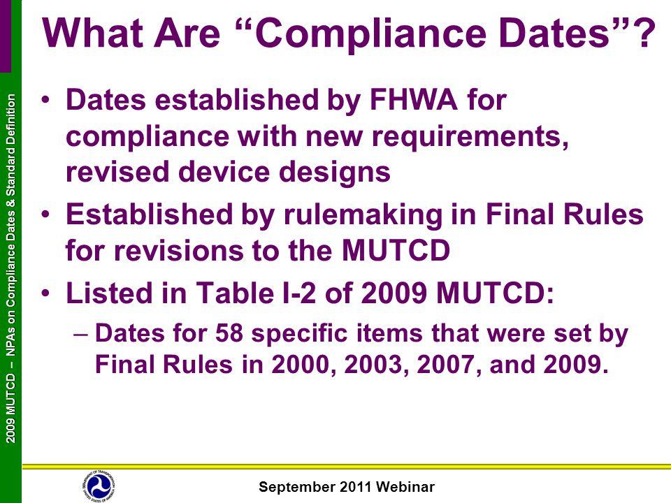 September 2011 Webinar 2009 MUTCD NPAs on Compliance Dates & Standard Definition 2009 MUTCD – NPAs on Compliance Dates & Standard Definition What Are