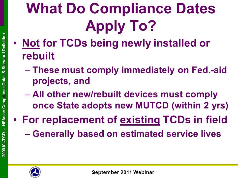 September 2011 Webinar 2009 MUTCD NPAs on Compliance Dates & Standard Definition 2009 MUTCD – NPAs on Compliance Dates & Standard Definition What Do C