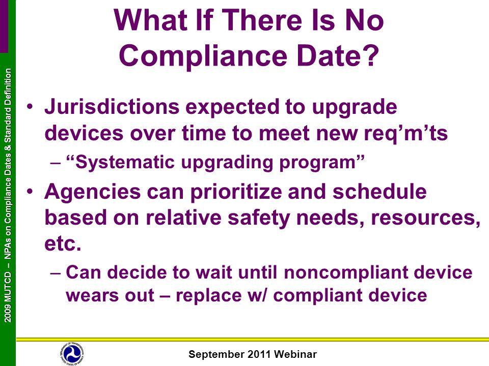 September 2011 Webinar 2009 MUTCD NPAs on Compliance Dates & Standard Definition 2009 MUTCD – NPAs on Compliance Dates & Standard Definition What If T