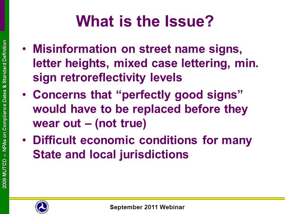 September 2011 Webinar 2009 MUTCD NPAs on Compliance Dates & Standard Definition 2009 MUTCD – NPAs on Compliance Dates & Standard Definition What is t