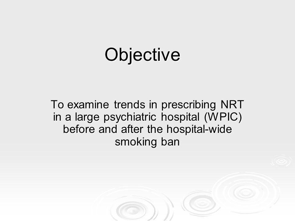 Objective To examine trends in prescribing NRT in a large psychiatric hospital (WPIC) before and after the hospital-wide smoking ban
