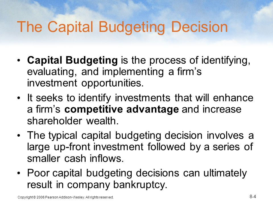 Copyright © 2006 Pearson Addison-Wesley. All rights reserved. 8-4 The Capital Budgeting Decision Capital Budgeting is the process of identifying, eval