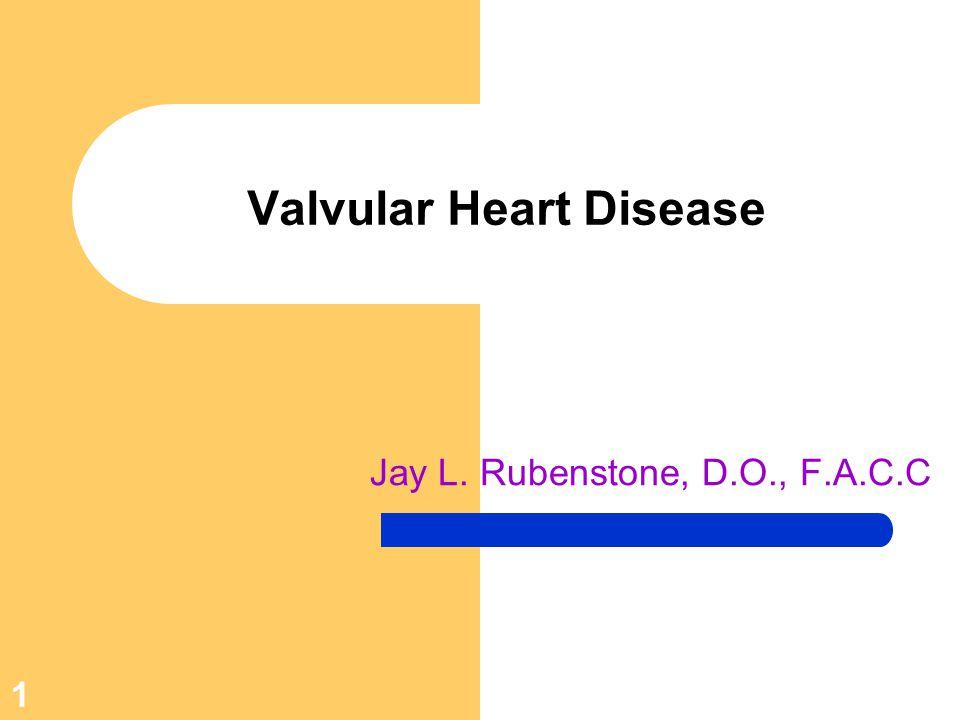 1 Valvular Heart Disease Jay L. Rubenstone, D.O., F.A.C.C