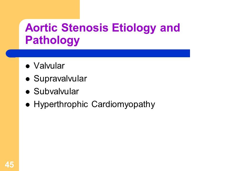 45 Aortic Stenosis Etiology and Pathology Valvular Supravalvular Subvalvular Hyperthrophic Cardiomyopathy