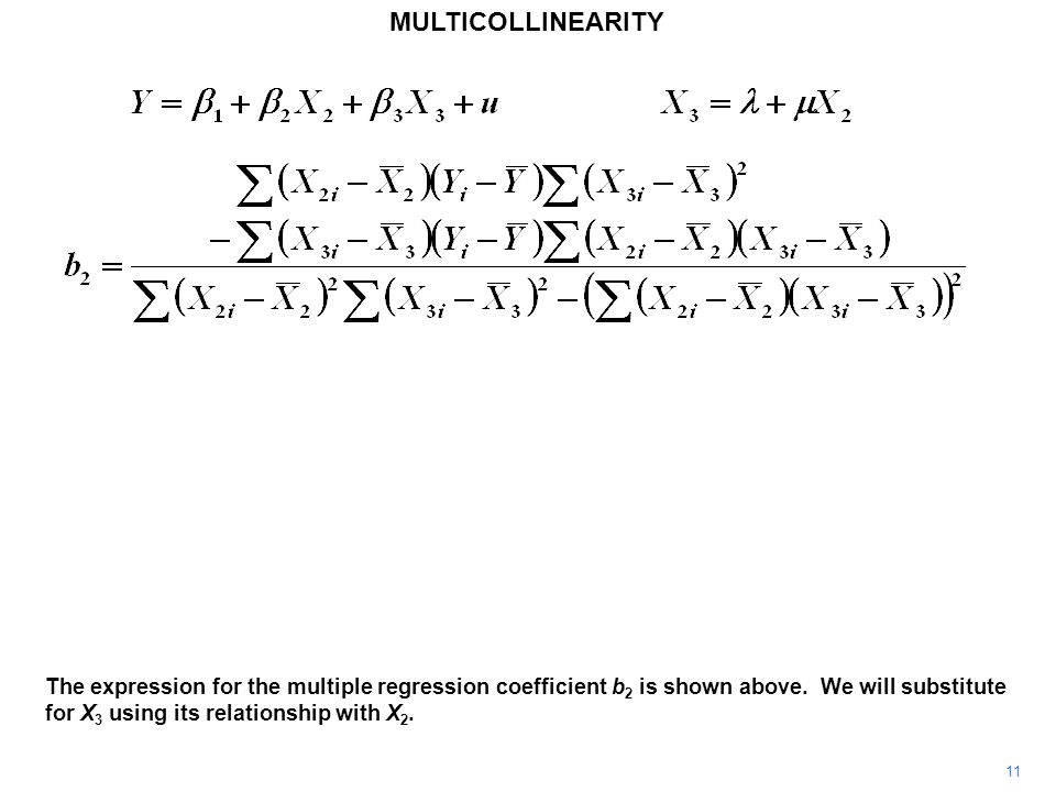 MULTICOLLINEARITY 11 The expression for the multiple regression coefficient b 2 is shown above.