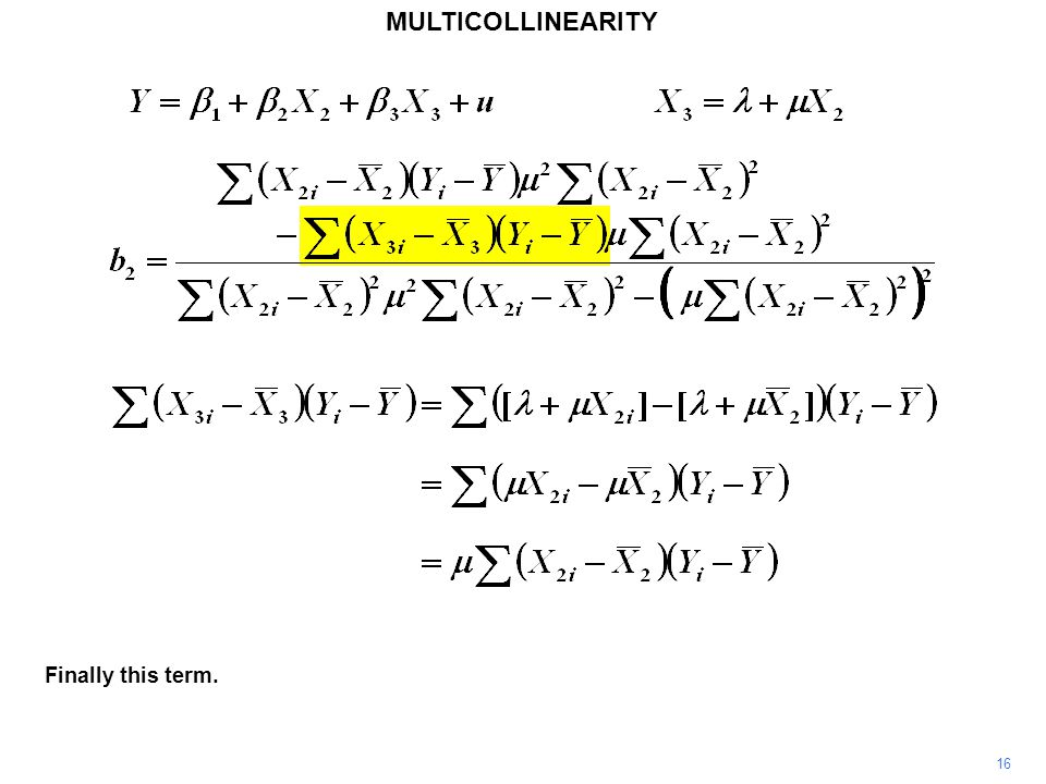 MULTICOLLINEARITY 16 Finally this term.