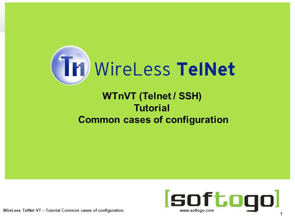 1 WireLess TelNet VT – Tutorial Common cases of configuration www.softogo.com WTnVT (Telnet / SSH) Tutorial Common cases of configuration