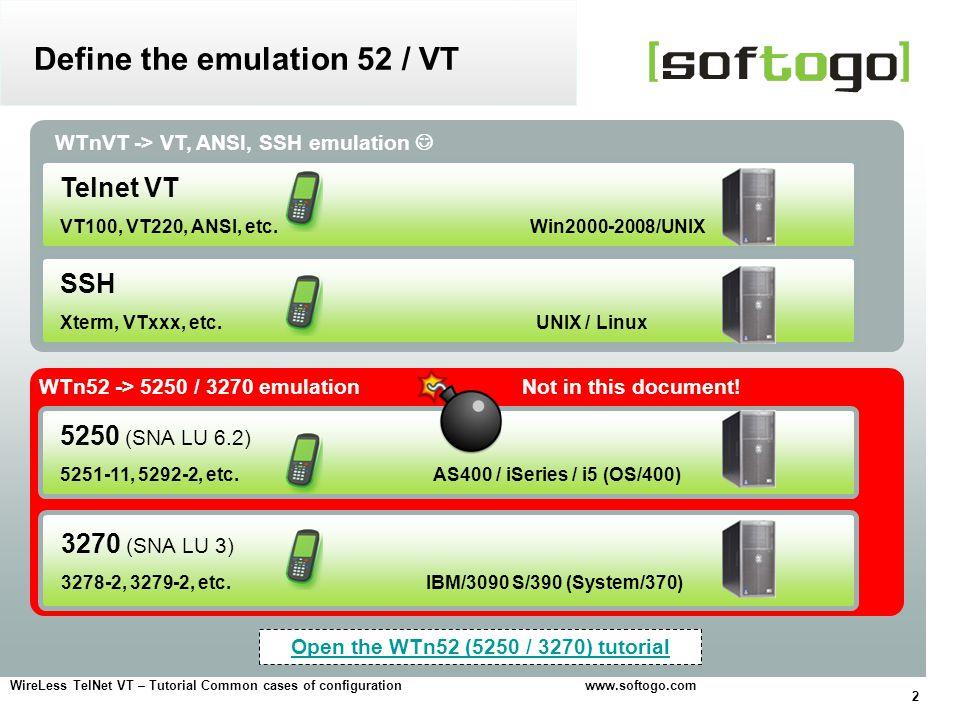 2 WireLess TelNet VT – Tutorial Common cases of configuration www.softogo.com WTn52 -> 5250 / 3270 emulation Not in this document! Define the emulatio