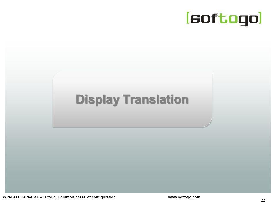 22 WireLess TelNet VT – Tutorial Common cases of configuration www.softogo.com Display Translation