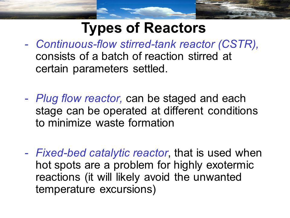 -Continuous-flow stirred-tank reactor (CSTR), consists of a batch of reaction stirred at certain parameters settled.