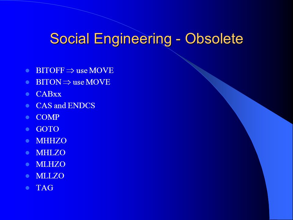 Social Engineering - Obsolete BITOFF use MOVE BITON use MOVE CABxx CAS and ENDCS COMP GOTO MHHZO MHLZO MLHZO MLLZO TAG