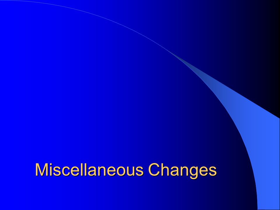 Miscellaneous Changes