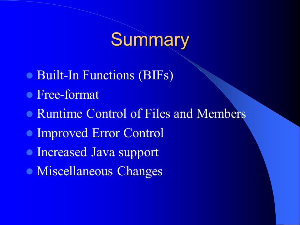 Summary Built-In Functions (BIFs) Free-format Runtime Control of Files and Members Improved Error Control Increased Java support Miscellaneous Changes