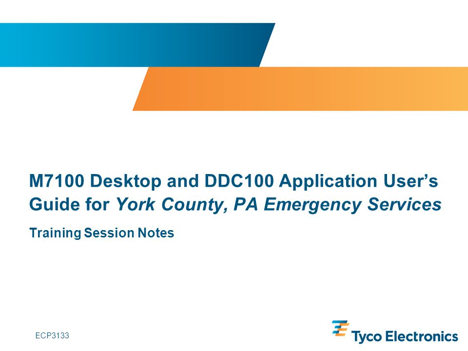 ECP3133 M7100 Desktop and DDC100 Application Users Guide for York County, PA Emergency Services Training Session Notes