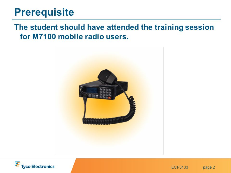 ECP3133page 2 Prerequisite The student should have attended the training session for M7100 mobile radio users.