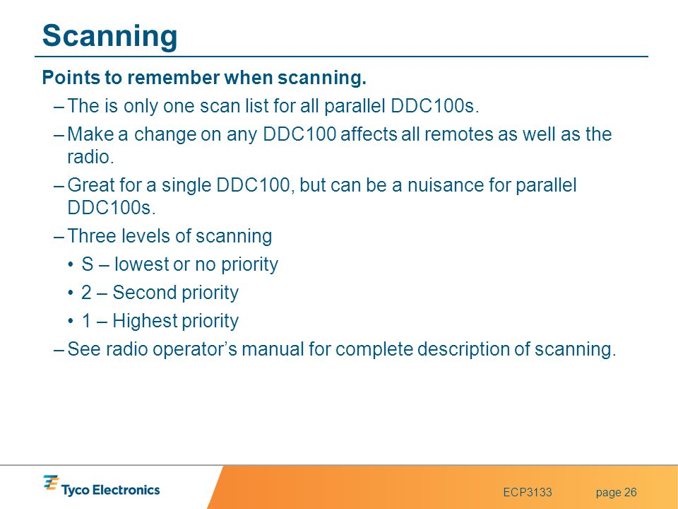 ECP3133page 26 Scanning Points to remember when scanning. –The is only one scan list for all parallel DDC100s. –Make a change on any DDC100 affects al