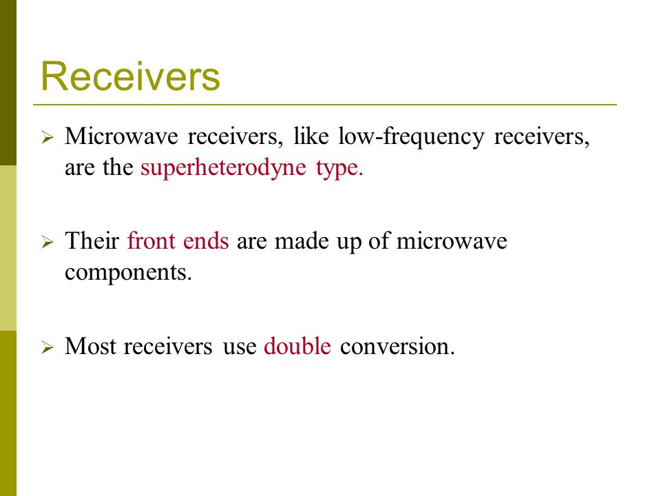 Receivers Microwave receivers, like low-frequency receivers, are the superheterodyne type.