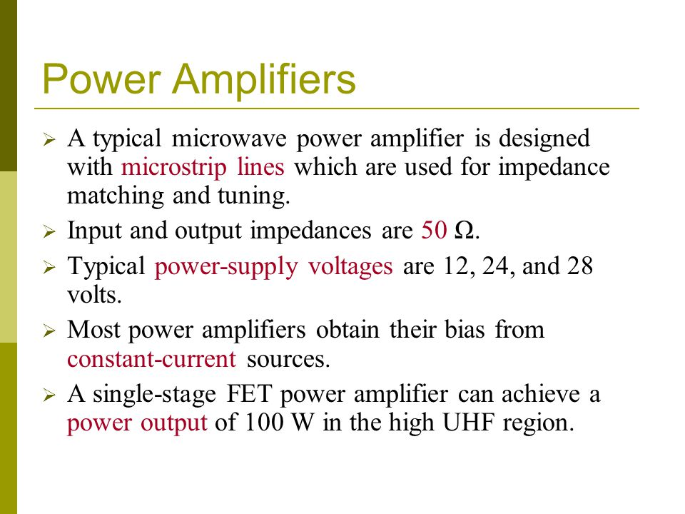 Power Amplifiers A typical microwave power amplifier is designed with microstrip lines which are used for impedance matching and tuning.