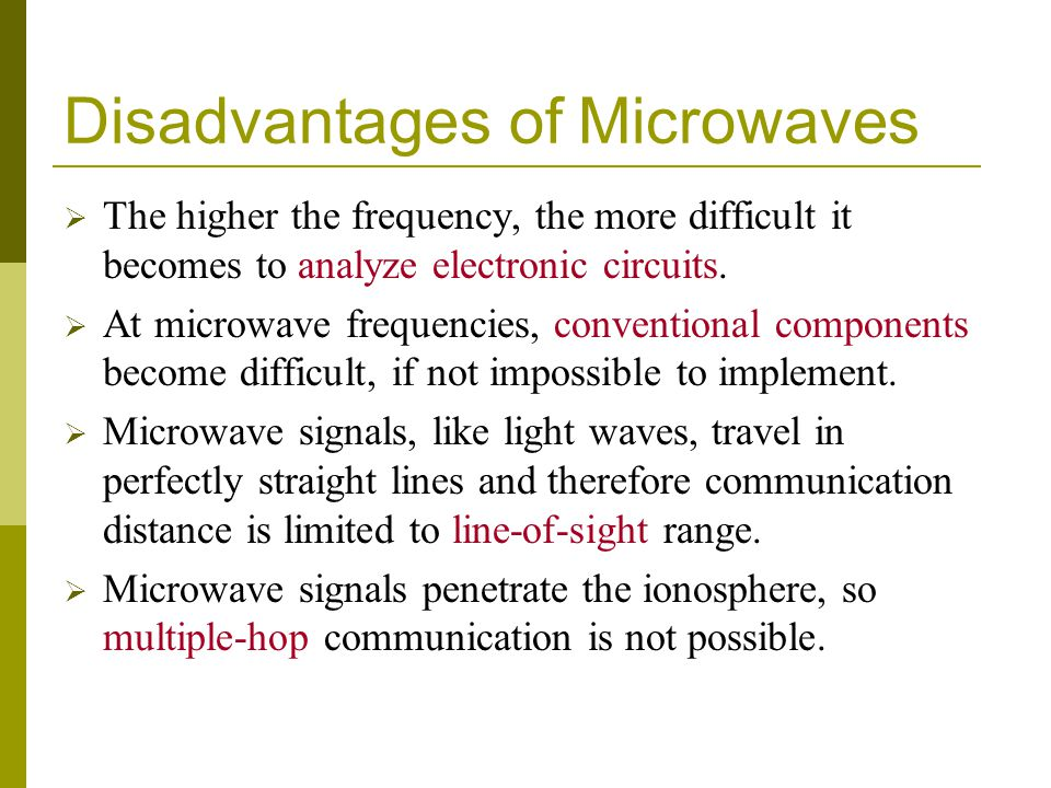 Disadvantages of Microwaves The higher the frequency, the more difficult it becomes to analyze electronic circuits.