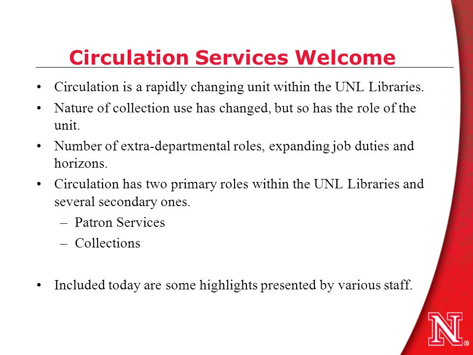 Circulation Services Welcome Circulation is a rapidly changing unit within the UNL Libraries.