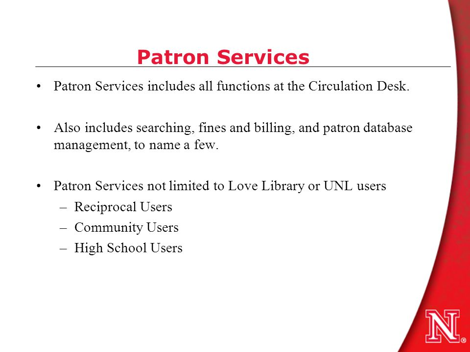 Patron Services Patron Services includes all functions at the Circulation Desk.