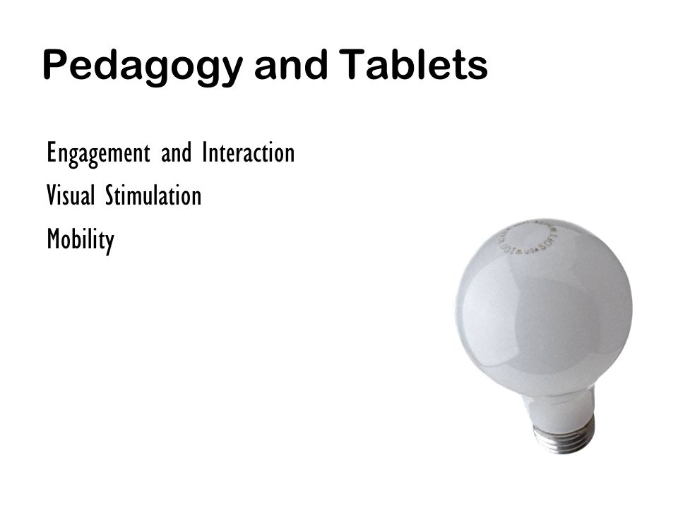 Pedagogy and Tablets Engagement and Interaction Visual Stimulation Mobility