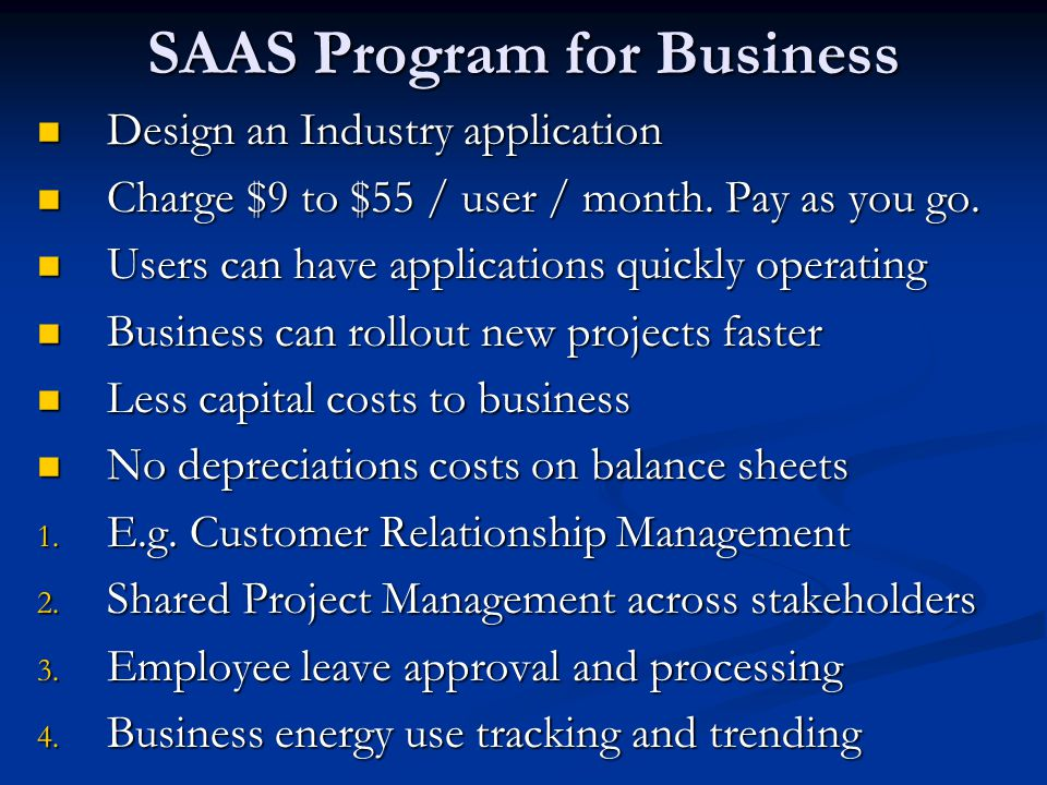 SAAS Program for Business Design an Industry application Design an Industry application Charge $9 to $55 / user / month.