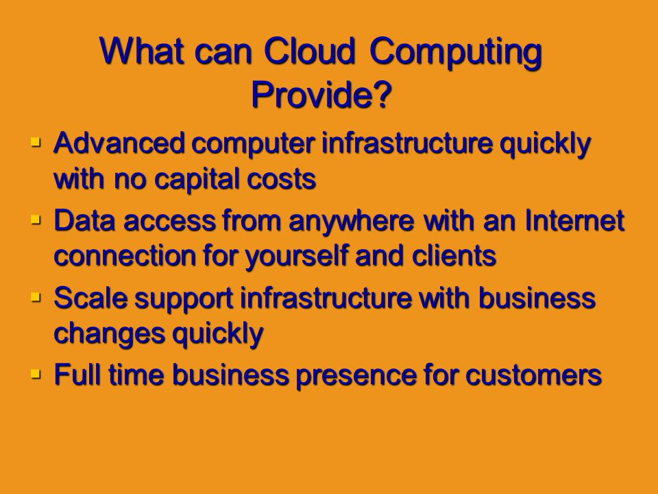 What can Cloud Computing Provide? Advanced computer infrastructure quickly with no capital costs Advanced computer infrastructure quickly with no capi