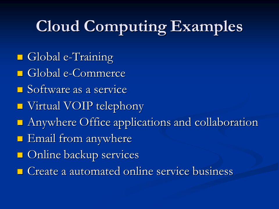 Cloud Computing Examples Global e-Training Global e-Training Global e-Commerce Global e-Commerce Software as a service Software as a service Virtual V