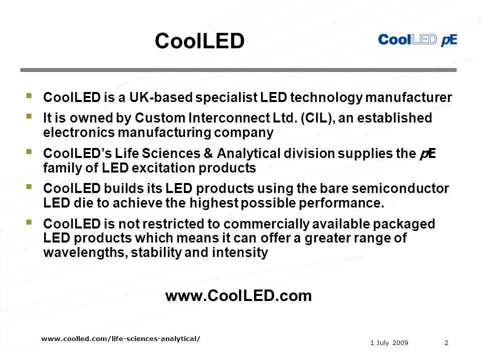 1 July 2009 www.coolled.com/life-sciences-analytical/ 2 CoolLED CoolLED is a UK-based specialist LED technology manufacturer It is owned by Custom Interconnect Ltd.