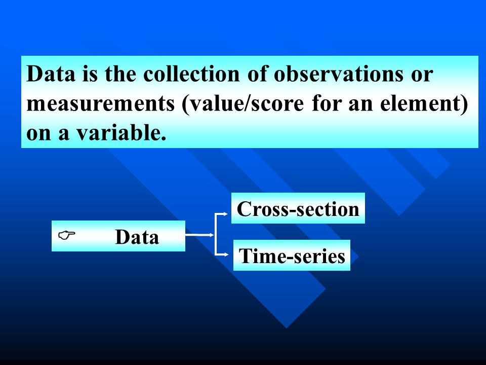 Data is the collection of observations or measurements (value/score for an element) on a variable.