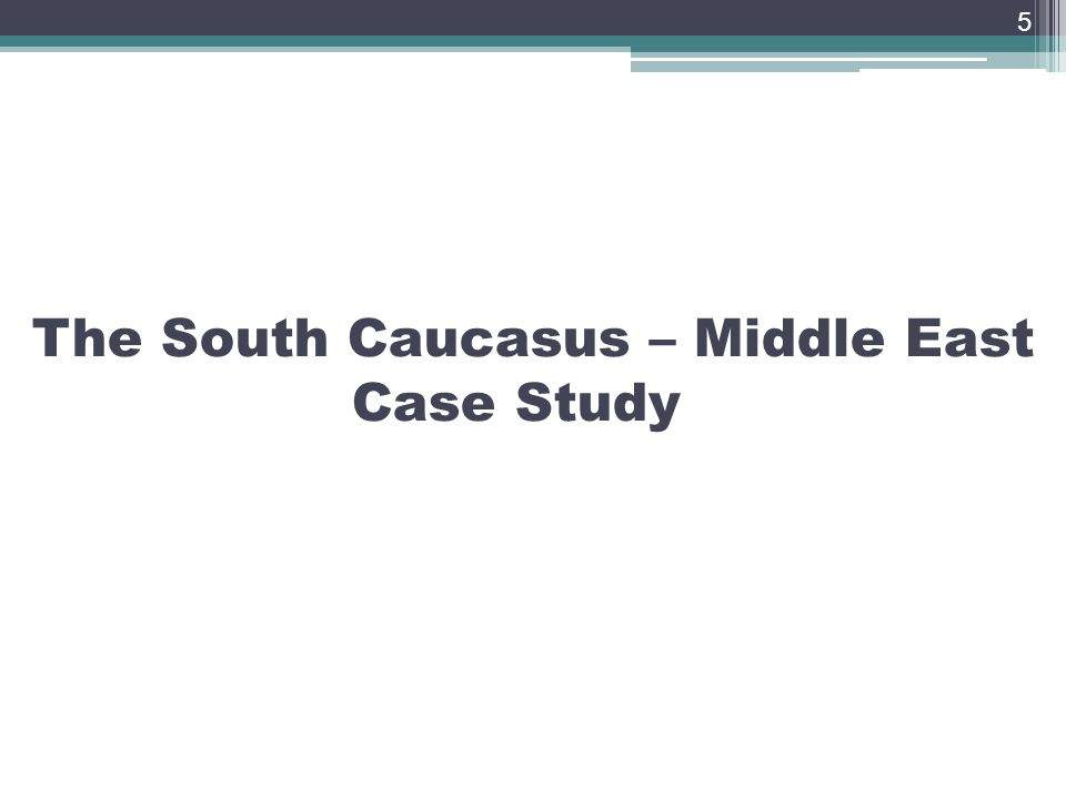 The South Caucasus – Middle East Case Study 5